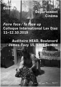 Faire face / To face up - Colloque International Lav Diaz @ Auditoire HEAD